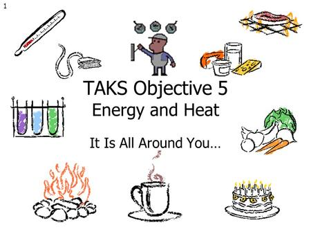 1 TAKS Objective 5 Energy and Heat It Is All Around You…