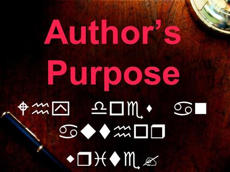 Author's Purpose Why does an author write?. There are many reasons an author decides to write.