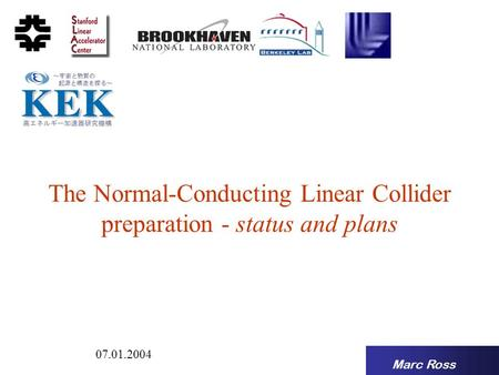 Marc Ross 07.01.2004 The Normal-Conducting Linear Collider preparation - status and plans.