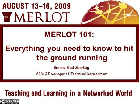 MERLOT 101: Everything you need to know to hit the ground running Barbra Bied Sperling MERLOT Manager of Technical Development.