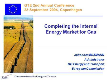 Directorate General for Energy and Transport Johannes ENZMANN Administrator DG Energy and Transport European Commission GTE 2nd Annual Conference 23 September.