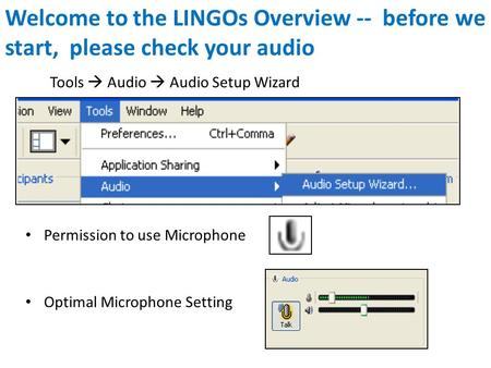 Tools  Audio  Audio Setup Wizard Permission to use Microphone Optimal Microphone Setting Welcome to the LINGOs Overview -- before we start, please check.