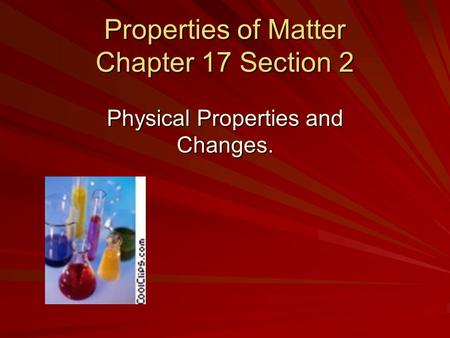 Properties of Matter Chapter 17 Section 2