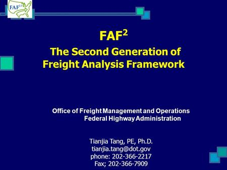 FAF 2 The Second Generation of Freight Analysis Framework Office of Freight Management and Operations Federal Highway Administration Tianjia Tang, PE,