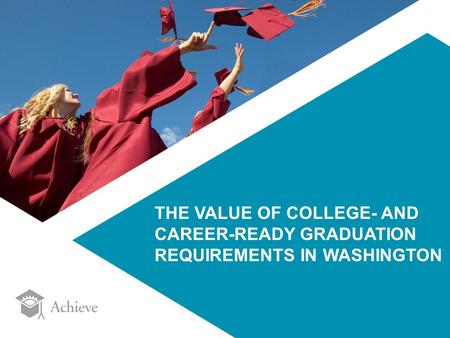 THE VALUE OF COLLEGE- AND CAREER-READY GRADUATION REQUIREMENTS IN WASHINGTON.