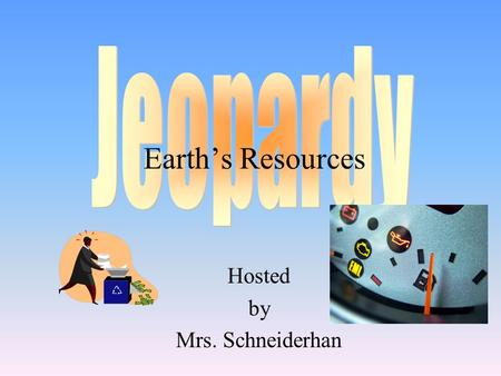 Hosted by Mrs. Schneiderhan Earth's Resources 100 200 400 300 400 Choice 1Choice 2Choice 3Choice 4 300 200 400 200 100 500 100.