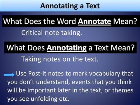 Annotating a Text Critical note taking. Use Post-it notes to mark vocabulary that you don't understand, events that you think will be important later in.