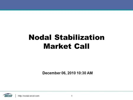 1 Nodal Stabilization Market Call December 06, 2010 10:30 AM.