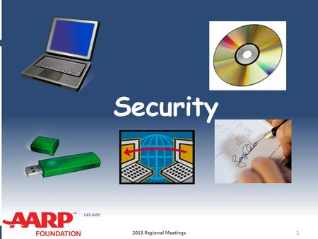 TAX-AIDE Security 2013 Regional Meetings1. TAX-AIDE Security ● This year in the AARP Foundation Tax-Aide program there were: Two(2)confirmed laptops reported.