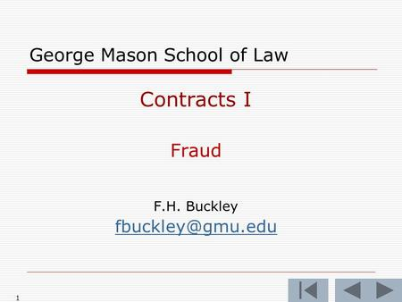 1 George Mason School of Law Contracts I Fraud F.H. Buckley