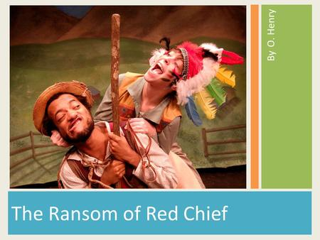 The Ransom of Red Chief By O. Henry.  His real name is William Sydney Porter.  He was a clerk in a drug store, a ranch hand, and a bank teller before.