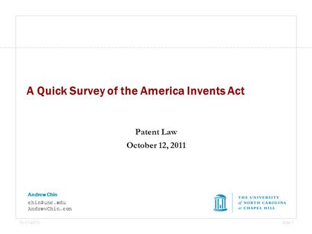 13-11-2015Side 1 Andrew Chin AndrewChin.com A Quick Survey of the America Invents Act Patent Law October 12, 2011.