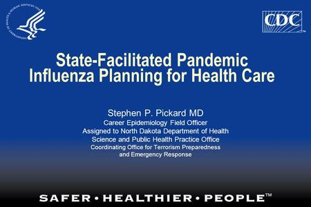 Stephen P. Pickard MD Career Epidemiology Field Officer Assigned to North Dakota Department of Health Science and Public Health Practice Office Coordinating.