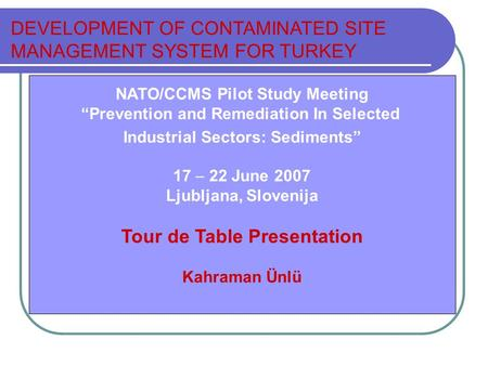 "NATO/CCMS Pilot Study Meeting ""Prevention and Remediation In Selected Industrial Sectors: Sediments"" 17  22 June 2007 Ljubljana, Slovenija Tour de Table."