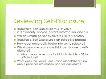 Reviewing Self-Disclosure  True/False: Self-Disclosure must involve intentionality, choice, private information, and risk  Which is more personal/private?