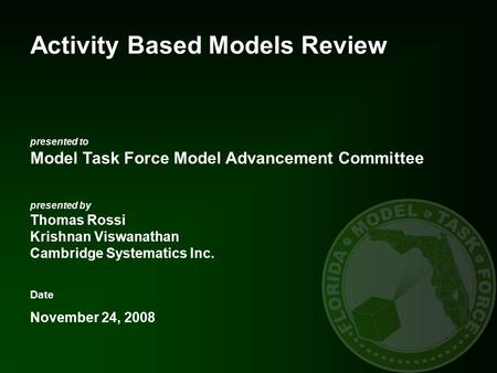 Presented to Model Task Force Model Advancement Committee presented by Thomas Rossi Krishnan Viswanathan Cambridge Systematics Inc. Date November 24, 2008.