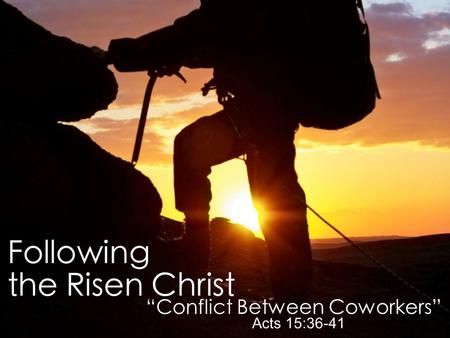 """Encounter With the Risen Christ"" John 20:11-23 ""Conflict Between Coworkers"" Acts 15:36-41."