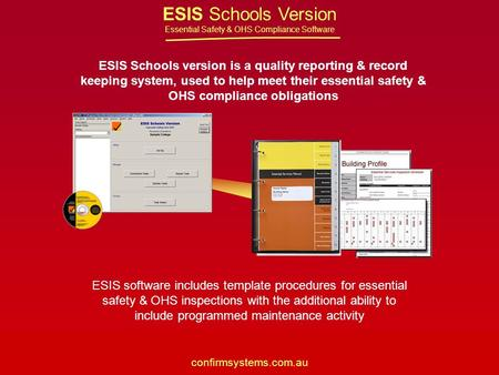 ESIS Schools Version Essential Safety & OHS Compliance Software confirmsystems.com.au ESIS Schools version is a quality reporting & record keeping system,