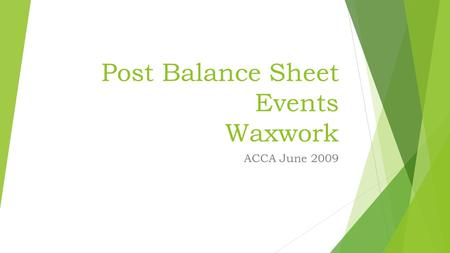 Post Balance Sheet Events Waxwork ACCA June 2009.