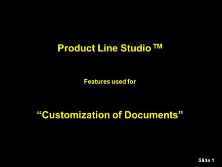"Slide 1 Product Line Studio TM Features used for ""Customization of Documents"""