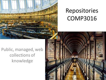 Repositories COMP3016 Public, managed, web collections of knowledge.
