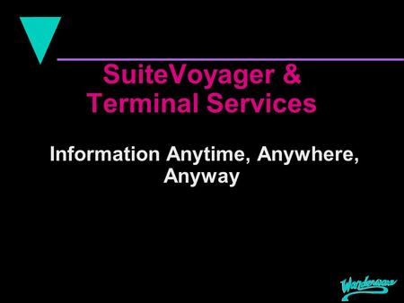 SuiteVoyager & Terminal Services Information Anytime, Anywhere, Anyway.