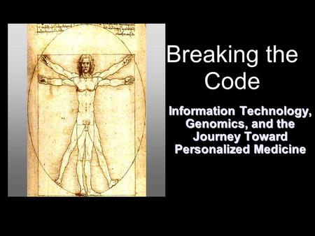 Breaking the Code Information Technology, Genomics, and the Journey Toward Personalized Medicine.