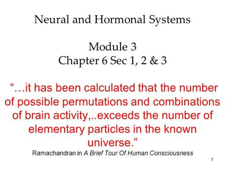 "Neural and Hormonal Systems Module 3 Chapter 6 Sec 1, 2 & 3 ""…it has been calculated that the number of possible permutations and combinations of brain."