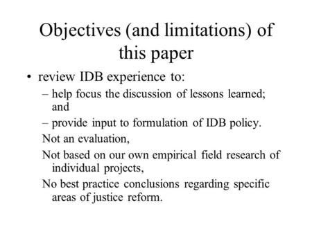 Objectives (and limitations) of this paper review IDB experience to: –help focus the discussion of lessons learned; and –provide input to formulation of.