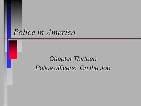 Police in America Chapter Thirteen Police officers: On the Job.