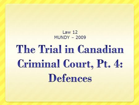 Law 12 MUNDY – 2009. What are defences used for? Two purposes: 1. to prove that accused is not guilty of offence being tried 2. to prove that accused.