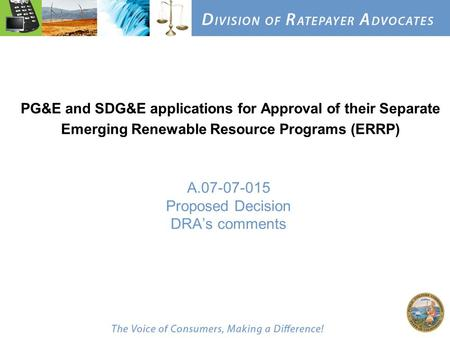 A.07-07-015 Proposed Decision DRA's comments PG&E and SDG&E applications for Approval of their Separate Emerging Renewable Resource Programs (ERRP)