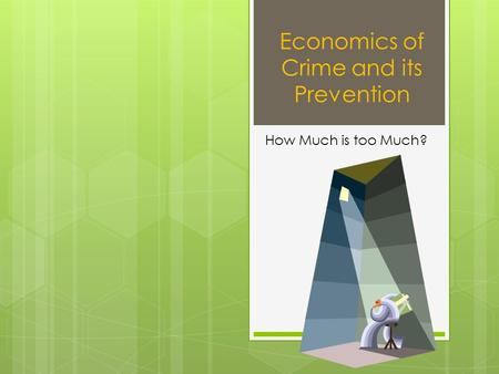 Economics of Crime and its Prevention How Much is too Much?