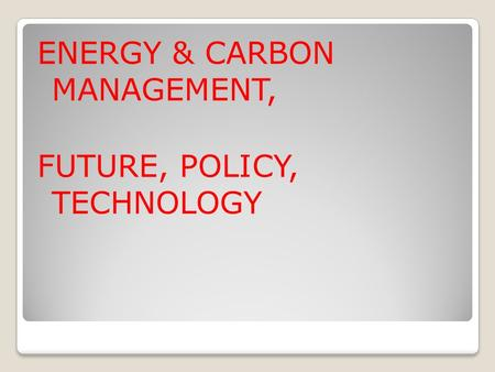 ENERGY & CARBON MANAGEMENT, FUTURE, POLICY, TECHNOLOGY.