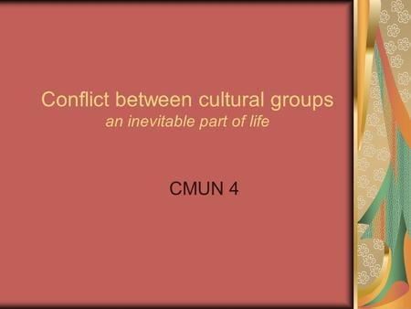 Conflict between cultural groups an inevitable part of life CMUN 4.