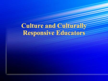 Culture and Culturally Responsive Educators. Culturally Responsive Educators 1. Hold high academic and personal expectations for each child. 2. Ensure.