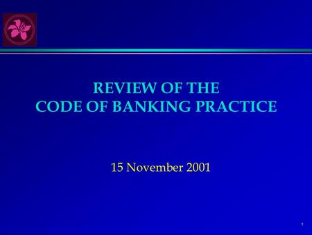 1 REVIEW OF THE CODE OF BANKING PRACTICE 15 November 2001.