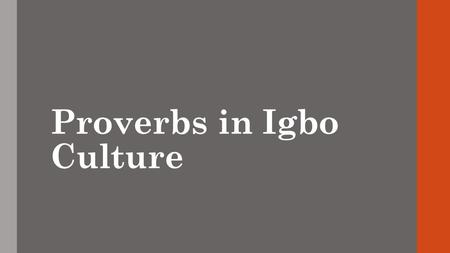 "Proverbs in Igbo Culture. ""African people did not hear of culture for the first time from Europeans; their societies were not mindless but frequently."