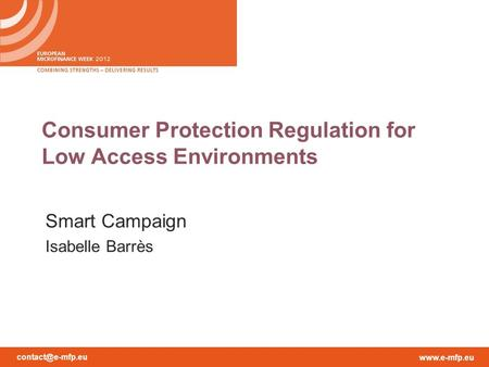 Consumer Protection Regulation for Low Access Environments Smart Campaign Isabelle Barrès.