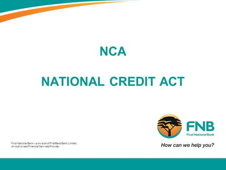 First National Bank – a division of FirstRand Bank Limited. An Authorised Financial Services Provider. NCA NATIONAL CREDIT ACT.