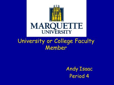Andy Isaac Period 4 University or College Faculty Member.