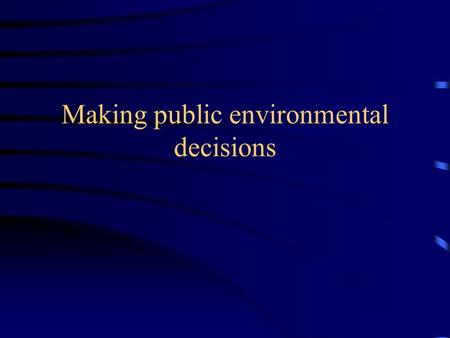 Making public environmental decisions. What is environmental economics? Environmental Resources: –Air, water, marketed species (fisheries, timber), non-