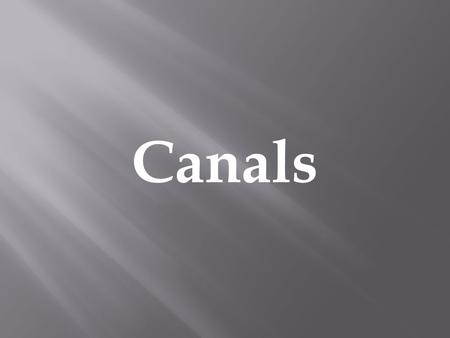 Canals. Waterways or small rivers that are manmade.