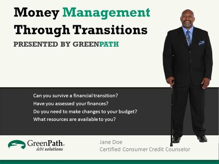 Money Management Through Transitions Can you survive a financial transition? Have you assessed your finances? Do you need to make changes to your budget?