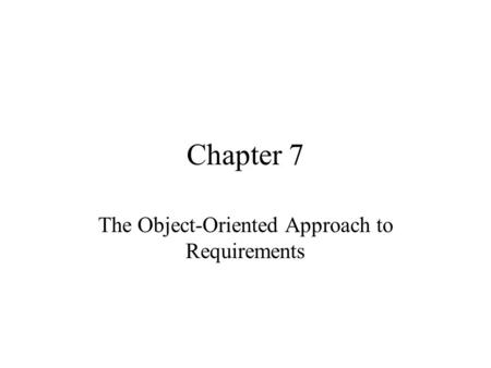 Chapter 7 The Object-Oriented Approach to Requirements.
