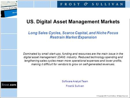 US. Digital Asset Management Markets Long Sales Cycles, Scarce Capital, and Niche Focus Restrain Market Expansion Software Analyst Team Frost & Sullivan.