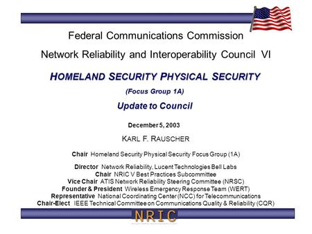 H OMELAND S ECURITY P HYSICAL S ECURITY (Focus Group 1A) Update to Council December 5, 2003 K ARL F. R AUSCHER Chair Homeland Security Physical Security.