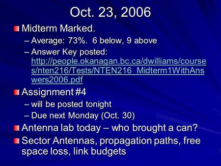 Oct. 23, 2006 Midterm Marked. –Average: 73%. 6 below, 9 above –Answer Key posted:  s/nten216/Tests/NTEN216_Midterm1WithAns.