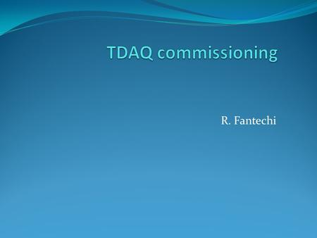 R. Fantechi. TDAQ commissioning Status report on Infrastructure at the experiment PC farm Run control Network …