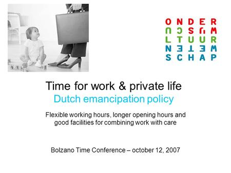 Time for work & private life Dutch emancipation policy Flexible working hours, longer opening hours and good facilities for combining work with care Bolzano.